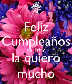 Poster: Feliz Cumpleaños tia Triny la quiero mucho