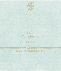Poster: Feliz Cumpleaños Vargas ############ 61 ############## Dios te bendiga...!!!!!
