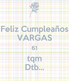 Poster: Feliz Cumpleaños VARGAS 61 tqm Dtb...