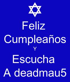 Poster: Feliz  Cumpleaños Y Escucha  A deadmau5