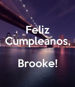 Poster: Feliz Cumpleanos,  Brooke!