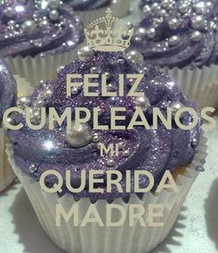 Poster: FELIZ  CUMPLEANOS MI QUERIDA MADRE