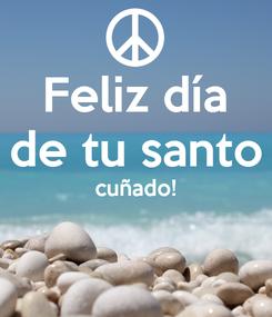 Poster: Feliz día de tu santo cuñado!