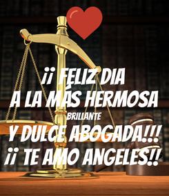 Poster: ¡¡ Feliz dia a la más hermosa brillante y dulce abogada!!! ¡¡ te amo angeles!!