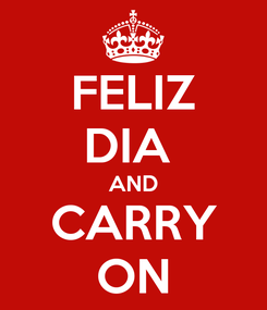 Poster: FELIZ DIA  AND CARRY ON