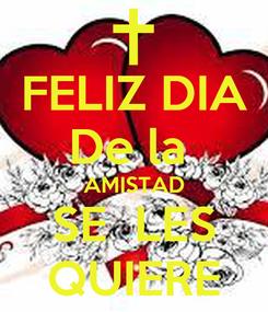 Poster: FELIZ DIA De la  AMISTAD SE  LES QUIERE