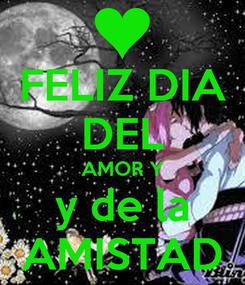 Poster: FELIZ DIA DEL AMOR Y y de la AMISTAD