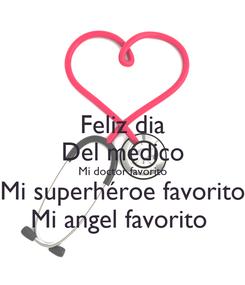 Poster: Feliz dia Del medico Mi doctor favorito Mi superhéroe favorito Mi angel favorito