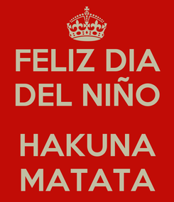 Poster: FELIZ DIA DEL NIÑO  HAKUNA MATATA