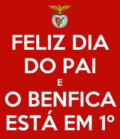 Poster: FELIZ DIA DO PAI E O BENFICA ESTÁ EM 1º