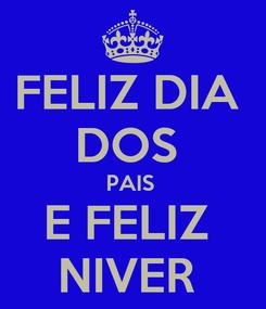 Poster: FELIZ DIA  DOS  PAIS  E FELIZ  NIVER