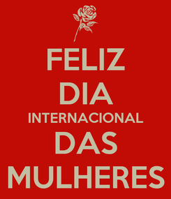 Poster: FELIZ DIA INTERNACIONAL DAS MULHERES