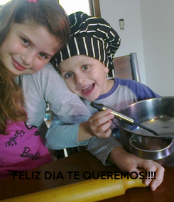 Poster:          FELIZ DIA TE QUEREMOS!!!!