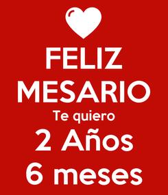 Poster: FELIZ MESARIO Te quiero 2 Años 6 meses