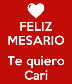 Poster: FELIZ MESARIO  Te quiero Cari