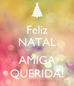 Poster: Feliz NATAL  AMIGA QUERIDA!