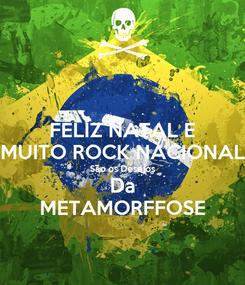 Poster: FELIZ NATAL E MUITO ROCK NACIONAL São os Desejos Da METAMORFFOSE