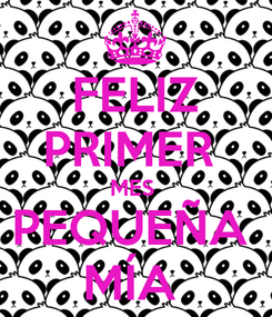 Poster: FELIZ PRIMER  MES  PEQUEÑA  MÍA