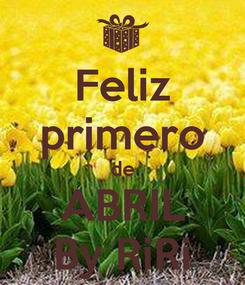 Poster: Feliz primero de ABRIL By RiRi