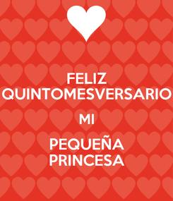 Poster: FELIZ QUINTOMESVERSARIO MI PEQUEÑA PRINCESA