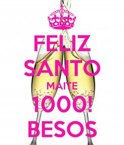 Poster: FELIZ SANTO MAITE 1000! BESOS
