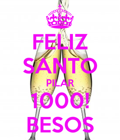 Poster: FELIZ SANTO PILAR 1000! BESOS