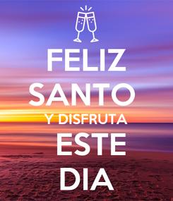 Poster: FELIZ SANTO  Y DISFRUTA  ESTE DIA