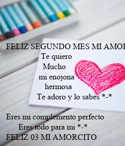 Poster: FELIZ SEGUNDO MES MI AMOR                  Te quiero