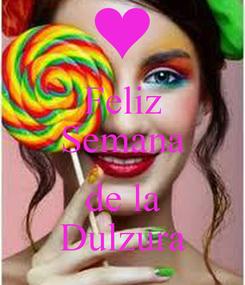 Poster: Feliz Semana  de la Dulzura