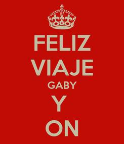 Poster: FELIZ VIAJE GABY Y  ON