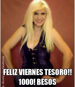 Poster:  FELIZ VIERNES TESORO!! 1000! BESOS
