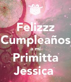 Poster: Felizzz Cumpleaños a mi Primitta Jessica