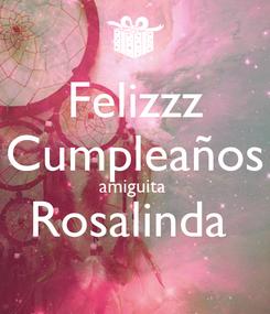 Poster: Felizzz Cumpleaños amiguita  Rosalinda