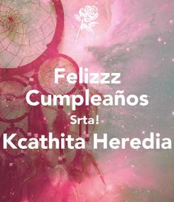 Poster: Felizzz Cumpleaños Srta!  Kcathita Heredia