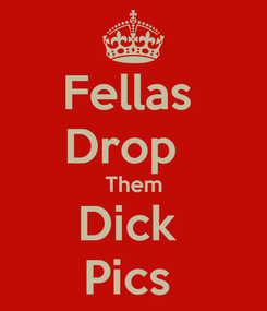 Poster: Fellas  Drop   Them Dick  Pics