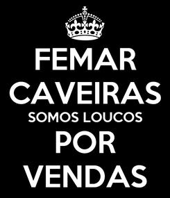 Poster: FEMAR CAVEIRAS SOMOS LOUCOS POR VENDAS
