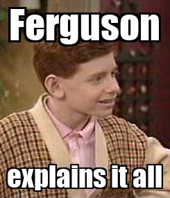 Poster: Ferguson explains it all