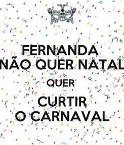 Poster: FERNANDA  NÃO QUER NATAL QUER  CURTIR O CARNAVAL