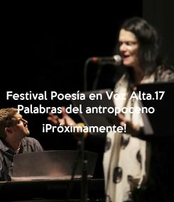 Poster: Festival Poesía en Voz Alta.17 Palabras del antropoceno  ¡Próximamente!