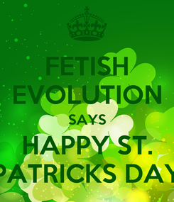Poster: FETISH EVOLUTION SAYS HAPPY ST. PATRICKS DAY