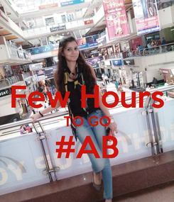 Poster:  Few Hours TO GO #AB