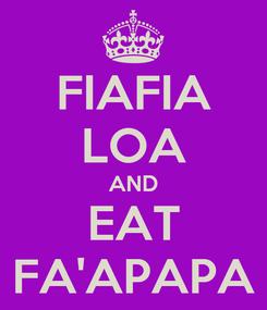 Poster: FIAFIA LOA AND EAT FA'APAPA