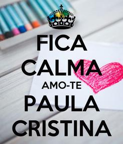 Poster: FICA CALMA AMO-TE PAULA CRISTINA