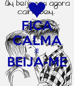 Poster: FICA CALMA E BEIJA-ME