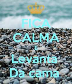 Poster: FICA CALMA E Levanta  Da cama