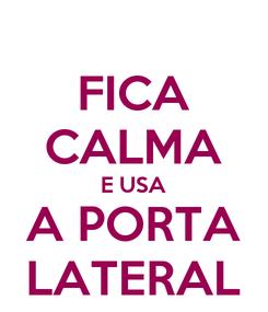Poster: FICA CALMA E USA A PORTA LATERAL
