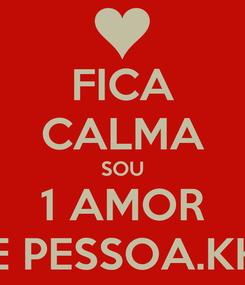 Poster: FICA CALMA SOU 1 AMOR DE PESSOA.KKK