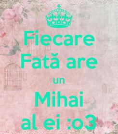 Poster: Fiecare Fată are un Mihai al ei :o3