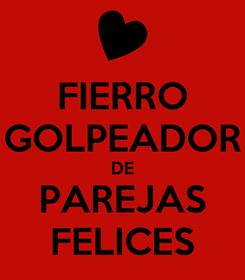 Poster: FIERRO GOLPEADOR DE PAREJAS FELICES