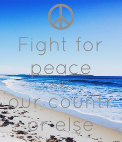 Poster: Fight for peace AND our countr or else